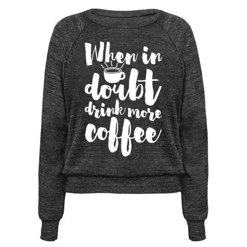 """This cute funny coffee lover shirt features a coffee cup and coffee beans and the phrase """"when in doubt drink more coffee"""" and is perfect for people who love coffee, cool design, java, coffee addicts, and showing your undying love for coffee at school, college, university, work, or just hanging out at home!"""