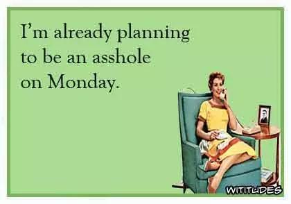 already-planning-be-asshole-monday-ecard