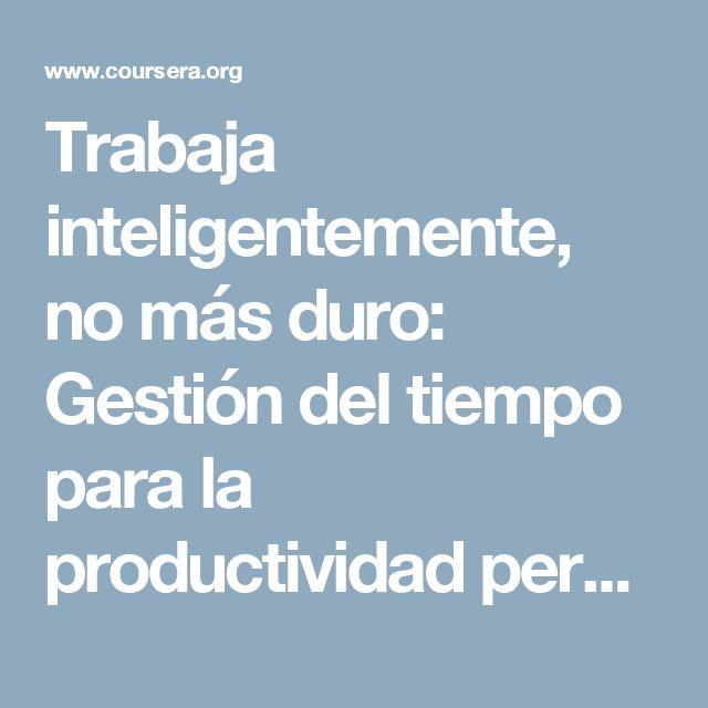 Trabaja inteligentemente, no más duro: Gestión del tiempo para la productividad personal y profesional   Coursera
