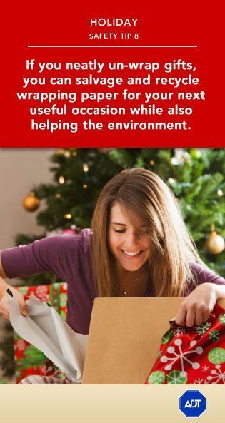 Holiday Safety Tip #8: If you neatly un-wrap gifts, you can salvage and #recycle wrapping paper for your next useful occasion while also helping the #environment. Sincerely, ADT #staysafe  Protect more than just the evironment! Get more information on home security systems at adt.com #homesecuritysystemideas