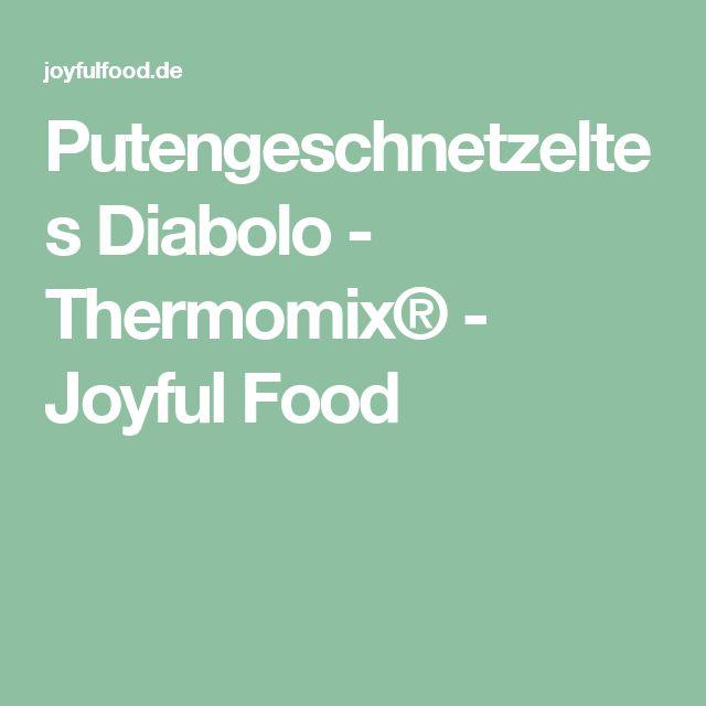 Putengeschnetzeltes Diabolo - Thermomix® - Joyful Food