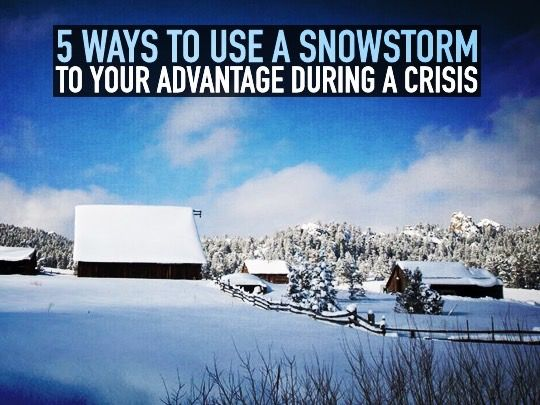 5 Ways to Use a Snowstorm to Your Advantage During a Crisis - Preparing for shtf