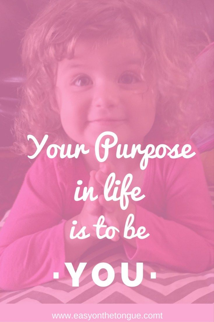 Happiness quote - Your purpose in life is to be you. Read our list of 10 Inspirational quotes to change your mood at www.easyonthetongue.com