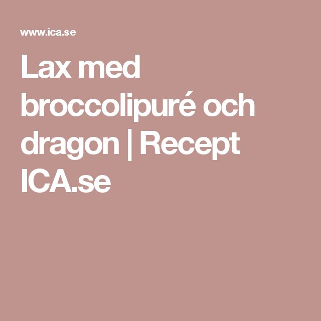 Lax med broccolipuré och dragon | Recept ICA.se