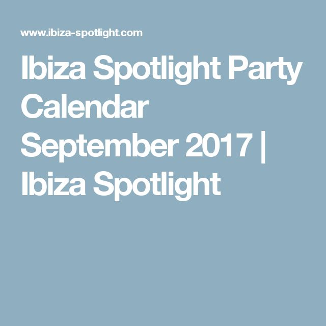 Ibiza Spotlight Party Calendar September 2017 | Ibiza Spotlight