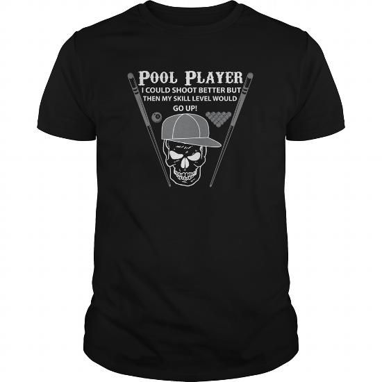 Awesome Tee Pool Player I Could Shoot Better But Then My Skill Level Would Go Up T shirts