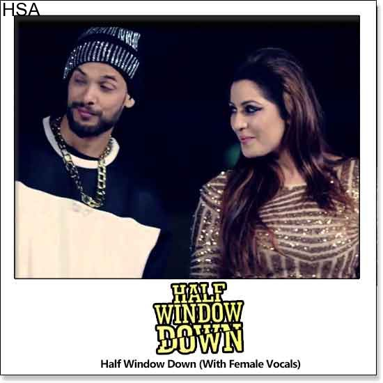 http://hindisingalong.com/half-window-down-with-female-vocals-half-window-down.html  Name of Song - Half Window Down (With Female Vocals) Album/Movie Name - Half Window Down Name Of Singer(s) - Neetu Singh, Ikka Released in Year - 2016 Music Director of Movie - Dr Zeus Movie Cast-