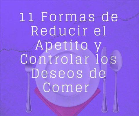 Las dietas para adelgazar a menudo incrementan el apetito y los deseos de comer. Aquí están 11 formas de controlar el hambre y la ansiedad de comer.