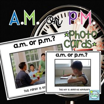 AM or PM:  AM or PM  Which is it?Awesome Photo Cards Laminate these 16 cards so you can use again and again.  Hold them up as your students write on white boards which it is, a.m. or p.m.  FUN!!