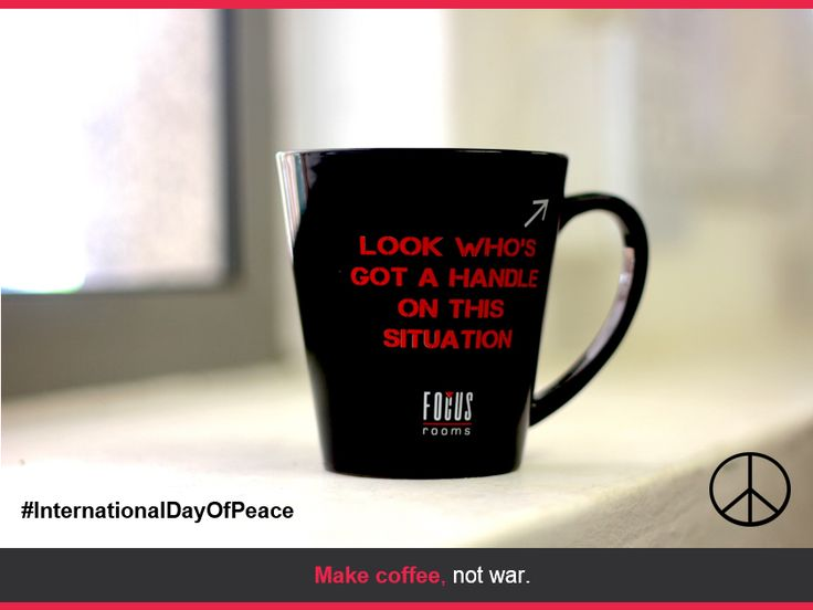Make Coffee, Not War!  In a world where you can be anything, be kind.   #InternationalDayOfPeace