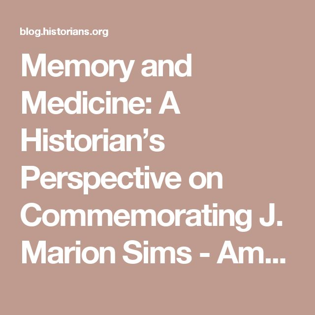 Memory and Medicine: A Historian's Perspective on Commemorating J. Marion Sims - American Historical Association