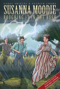 Susanna Moodie: Roughing It in the Bush - A Graphic Novel by Carol Shields and Patrick Crowe (April 2016)