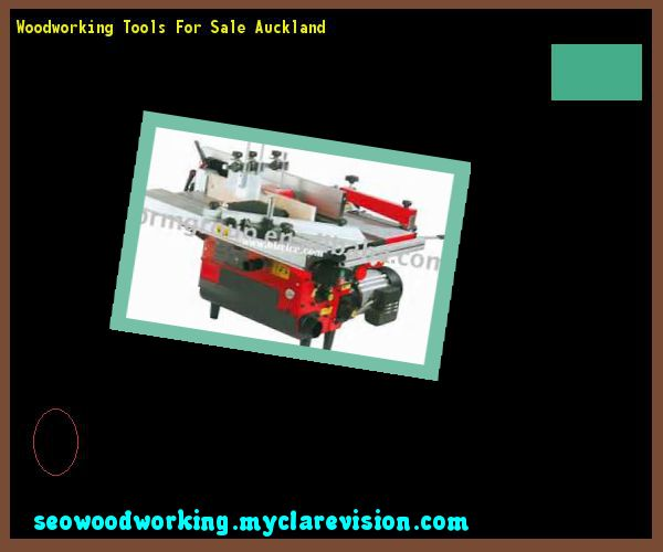 Woodworking Tools For Sale Auckland 074645 - Woodworking Plans and Projects!