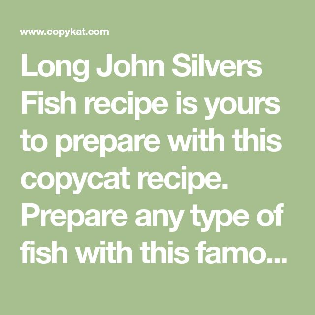 Long John Silvers Fish recipe is yours to prepare with this copycat recipe. Prepare any type of fish with this famous crispy batter.