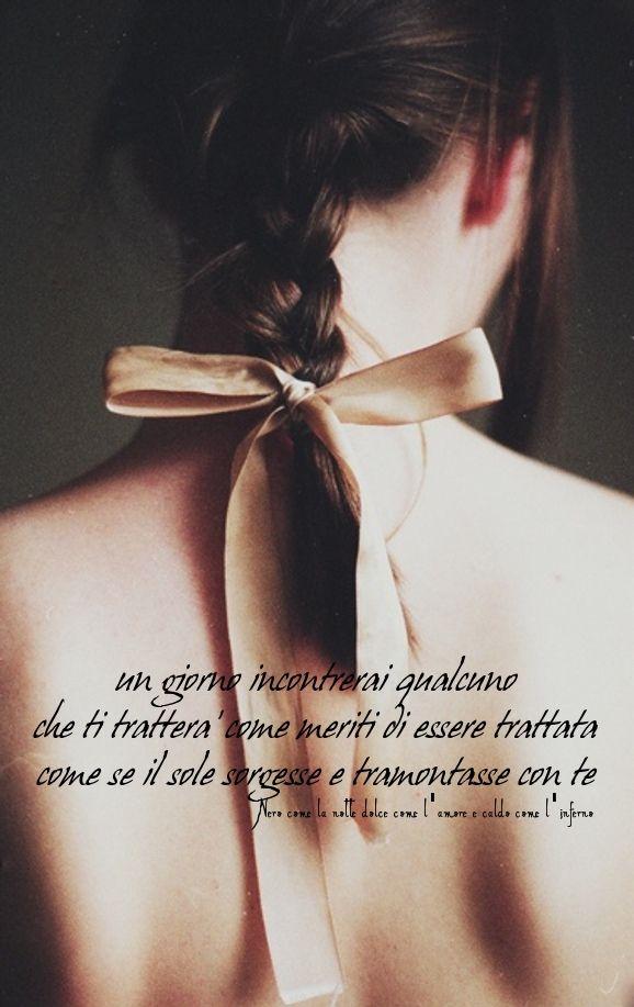 Nero come la notte dolce come l'amore caldo come l'inferno: Un giorno incontrerai qualcuno che ti tratterà com...