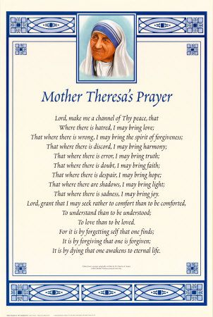 Mother Teresa's version of Saint Francis's prayer.  Said it every day in Kolkata.