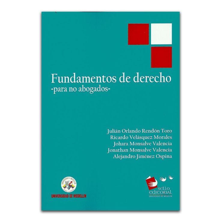Fundamentos de derecho - para no abogados  – Autores Varios – Universidad de Medellín www.librosyeditores.com Editores y distribuidores.