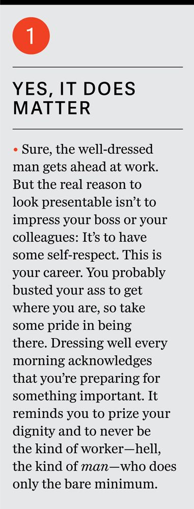 being well dressed at the office shows pride in yourself. Demonstrates there is weight to what you do each day