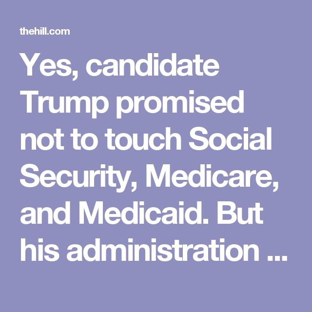 Yes, candidate Trump promised not to touch Social Security, Medicare, and Medicaid.  But his administration has been actively undermining those pledges. Budget Director Mick Mulvaney — who once called Social Security a Ponzi scheme — questioned the legitimacy of Social Security Disability Insurance — and wouldn't promise a Presidential veto of legislation to privatize Medicare (a pet project of House Speaker Paul Ryan)