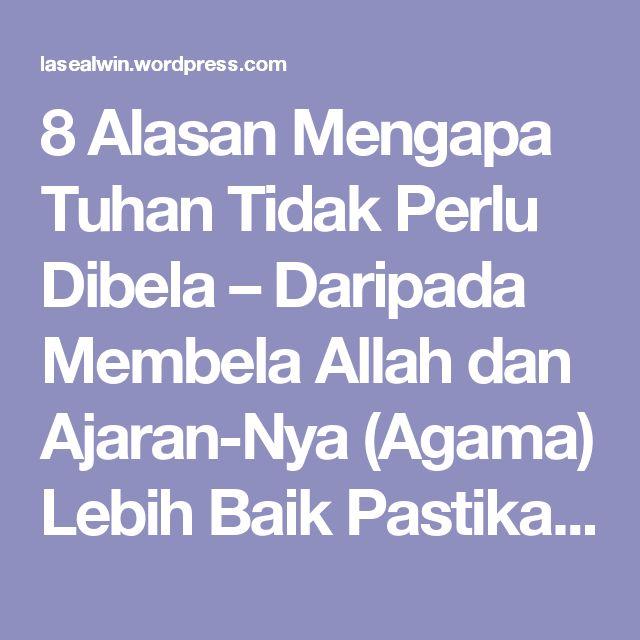8 Alasan Mengapa Tuhan Tidak Perlu Dibela – Daripada Membela Allah dan Ajaran-Nya (Agama) Lebih Baik Pastikan Pikiran, Perkataan dan Perbuatanmu Sudah Tepat Benar – menang BERSAMA – Indonesia Strong From Village