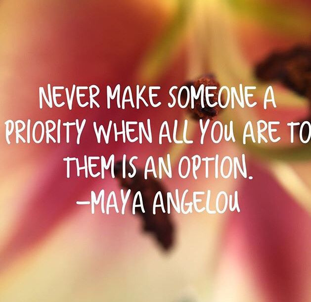 "A lesson recently learned. - ""Never make someone a priority when all you are to them is an option."""