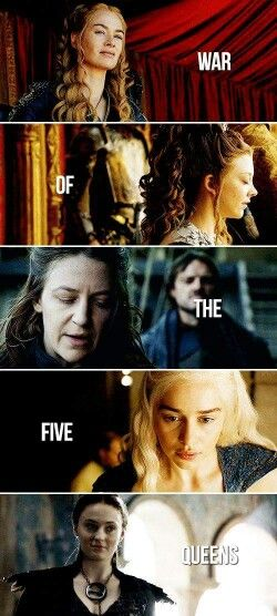 Game of Thrones: Five Queens. LOVE the strong female characters in GoT.