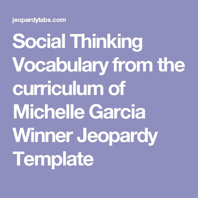 Social Thinking Vocabulary from the curriculum of Michelle Garcia Winner Jeopardy Template
