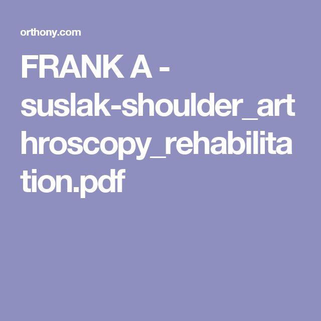 FRANK A - suslak-shoulder_arthroscopy_rehabilitation.pdf
