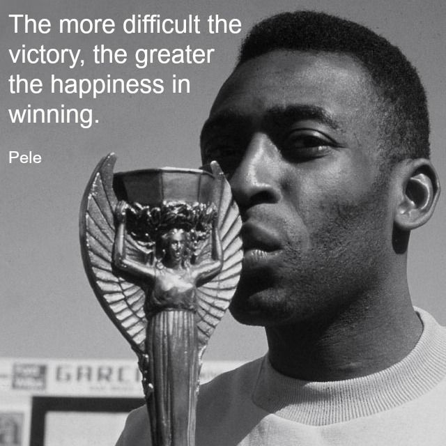 The more difficult the victory, the greater the happiness in winning. - Pele Quotes I Love - Athletic Inspiration