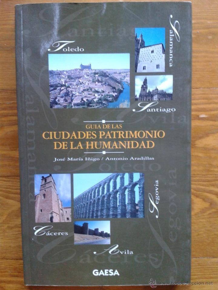 Guía de las ciudades españolas patrimonio de la humanidad / [José María Iñigo , Antonio Aradillas]  L/Bc 7.025 IÑI gui