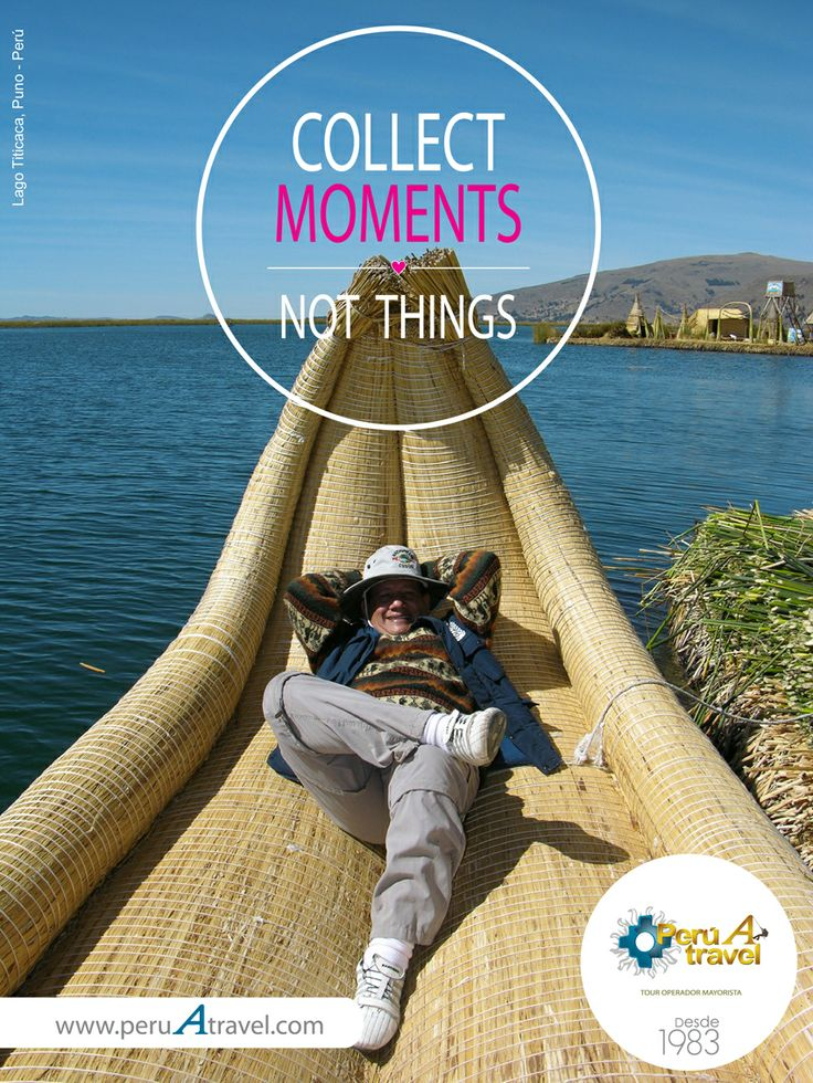 COLLECT MOMENTS, NOT THINGS. Lago Titicaca, Puno - Perú