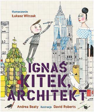 """""""Ignaś Kitek, architekt"""" czyli jak dodawać dziecku skrzydeł zamiast mu je podcinać - Mądre Książki  M - marzenia; P - poczucie własnej wartości"""