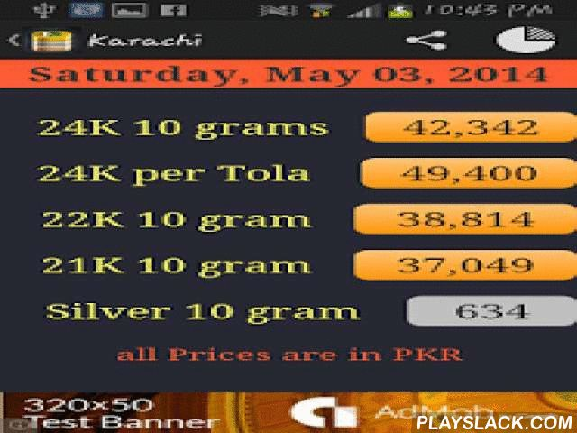 Pakistan Daily Gold Price  Android App - playslack.com , This app provides local gold price in Pakistani cities.NOTE: Data is not available on SUNDAY since markets are closed. Please note while using this app.Features:- Currencies PKR- 24k per 10 Grams - 24K per Tola - 22k Per 10 Grams - Silver 10 Grams- Rates are provided for cities of Karachi, Lahore, Multan, Faisalabad, Rawalpindi, Hyderabad, Gujranwala  Peshawar, Quetta, Islamabad, Sargodha - Charts for  -- Live Rates as of now -- 30…