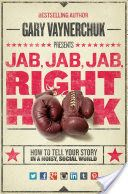 Book Review: Jab, Jab, Jab, Right Hook: How to Tell Your Story in a Noisy Social World by Gary Vaynerchuk…