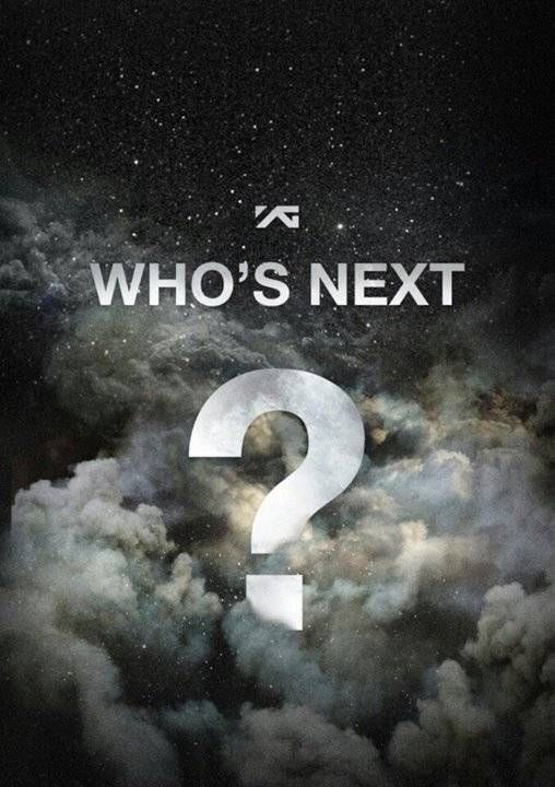 YG Entertainment raises interest again by asking 'Who's Next?' | http://www.allkpop.com/article/2014/05/yg-entertainment-raises-interest-again-by-asking-whos-next