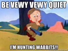 Be Vewy Vewy Quiet I'm Hunting Wabbits!! - Elmer Fudd Shh | Meme ...