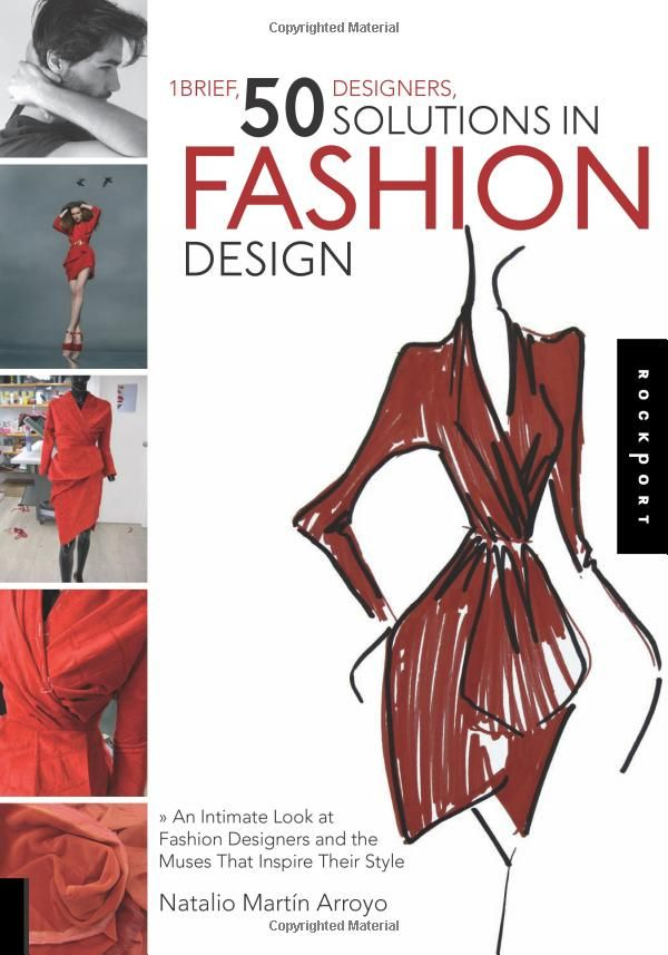 1 Brief, 50 Designers, 50 Solutions in Fashion Design: An Intimate Look at Fashion Designers and the Muses That Inspire Their Style: Natalio Martin Arroyo. UConn access.