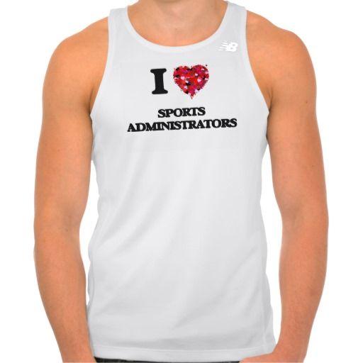 I love Sports Administrators T Shirt Tank Tops