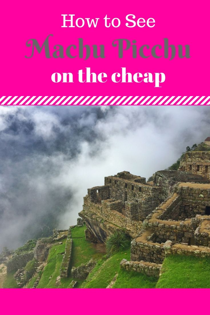 Tips on how to see the famous Machu Picchu on the cheap (tide budget)