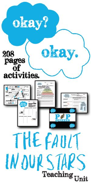 Get this awesome teaching unit for John Green's highly engaging young-adult love story, The Fault in Our Stats. 208 pages of activities that are sure to engage middle school or high school English students. Plot, Conflict, Setting, Characters, Google Earth Tours, Writing Journals, Pop Quizzes, Vocabulary, Figurative Language, Maslow's Hierarchy Activity, Essay, Song Lyric Exploration, Poem Studies, Movie Comparison (Movie debut June 2014)