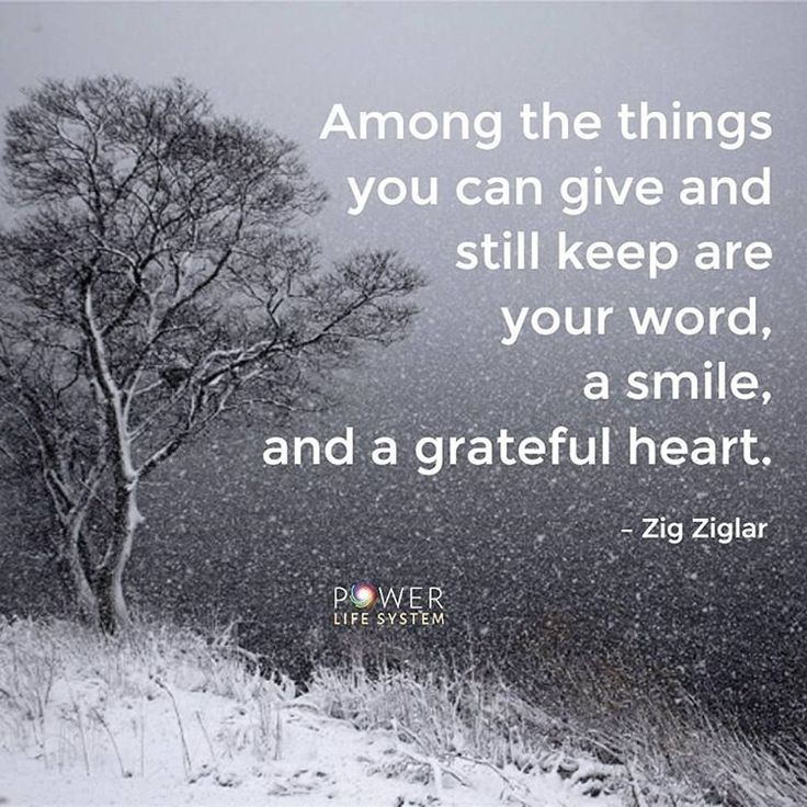 Among the things you can give and still keep are your word, a smile, and a grateful heart. -Zig Ziglar