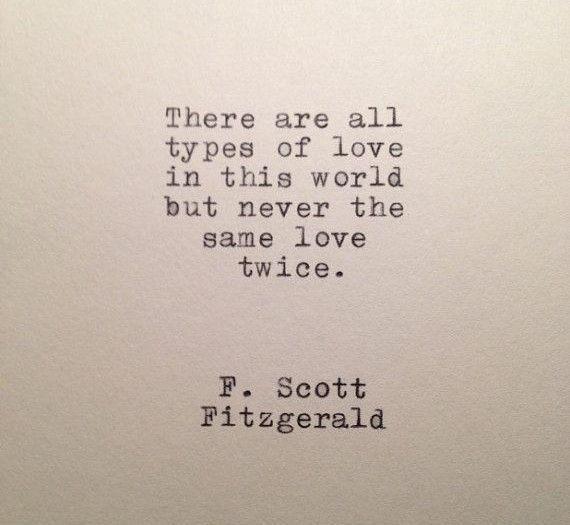 ...never the same love twice.  F. Scott Fitzgerald