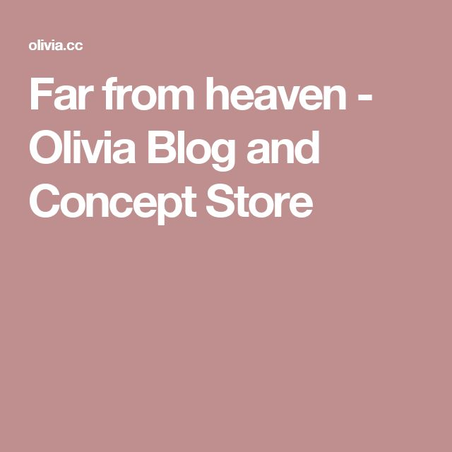 Far from heaven - Olivia Blog and Concept Store