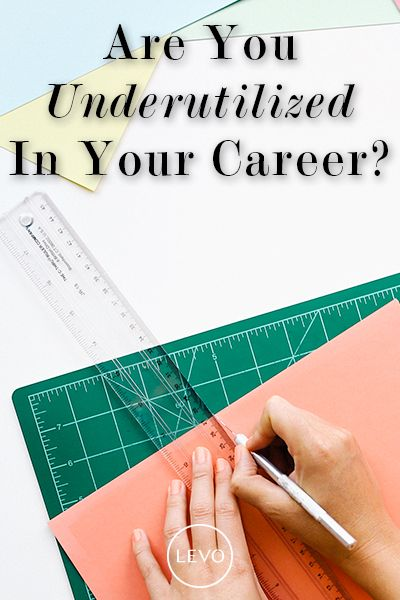 Are You Underutilized In Your Career?