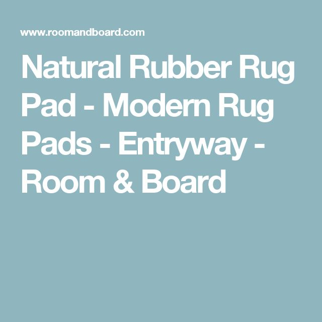 Natural Rubber Rug Pad - Modern Rug Pads - Entryway - Room & Board