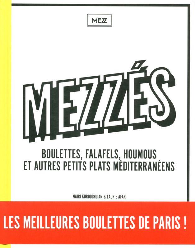 Mezzés - Boulettes, falafels, houmous et autres petits plats méditerranéens - Les meilleures boulettes de Paris ! / Restaurant MEZZ / Nairi Kurdoghlian et Laurie Afar