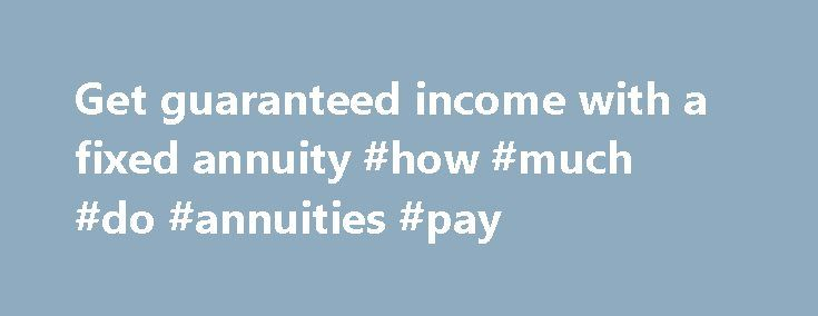 Get guaranteed income with a fixed annuity #how #much #do #annuities #pay http://new-zealand.remmont.com/get-guaranteed-income-with-a-fixed-annuity-how-much-do-annuities-pay/  # Guaranteed income with a fixed annuity through Vanguard Annuity Access Vanguard Annuity Access , a unique web-based service powered by the Income Solutions platform,lets you compare fixed income annuities from multiple well-known insurance companies. Getting quotestakes only a few minutes. Why an income annuity…