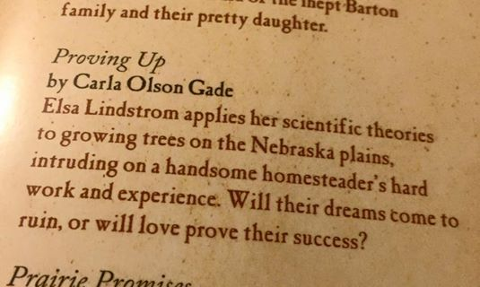 """Proving Up"" by Carla Olson Gade  ~ ~ Elsa Lindstrom applies her scientific theories to growing trees on the Nebraska plains, intruding on a handsome homesteader's hard work and experience. Will their dreams come to ruin, or will love prove their success?"