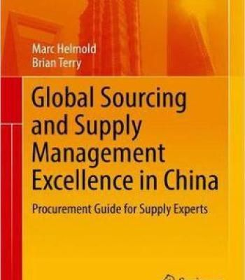 Global Sourcing And Supply Management Excellence In China: Procurement Guide For Supply Experts PDF