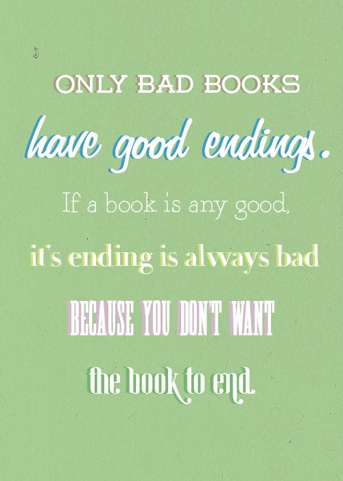 Only bad books have good endings. If a book is any by ...